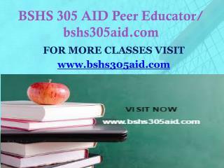BSHS 305 AID Peer Educator/ bshs305aid.com