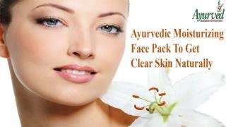 Ayurvedic Moisturizing Face Pack To Get Clear Skin Naturally