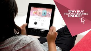 Why Buy iPad Accessories Online?