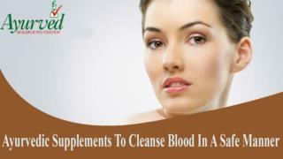 Ayurvedic Supplements To Cleanse Blood In A Safe Manner