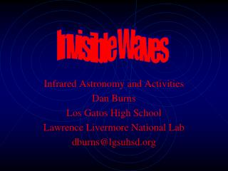 Infrared Astronomy and Activities Dan Burns Los Gatos High School Lawrence Livermore National Lab dburnslgsuhsd