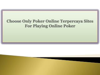 Choose Only Poker Online Terpercaya Sites For Playing Online Poker