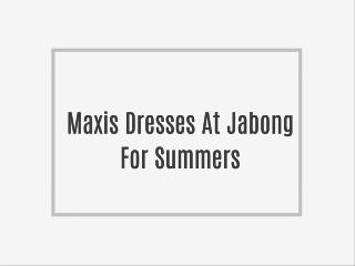 Maxis Dresses At Jabong For Summers
