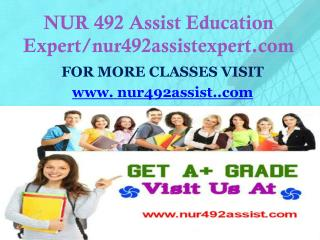 NUR 492 Assist Education Expert/nur492assistexpert.com