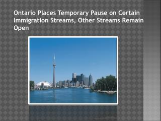 Ontario Places Temporary Pause on Certain Immigration Streams, Other Streams Remain Open