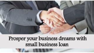 Prosper your business dreams with small business loan