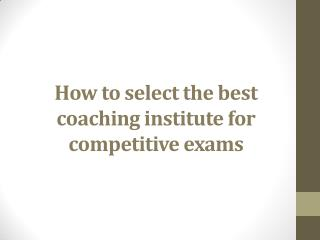 How to select the best coaching institute to crack competitive exams