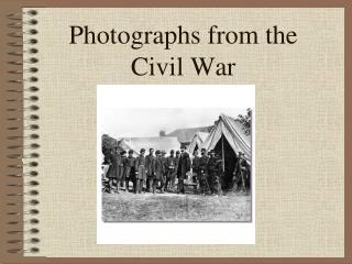 Photographs from the  Civil War
