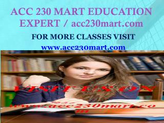 ACC 230 MART EDUCATION EXPERT / acc230mart.com