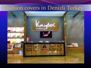 Cushion covers in Denizli Turkey
