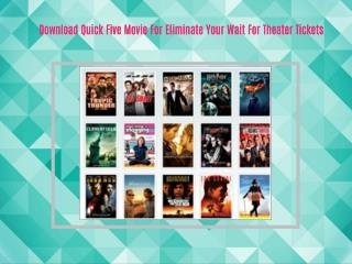 Download Quick Five Movie For Eliminate Your Wait For Theater Tickets