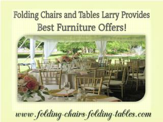 Folding Chairs and Tables Larry Provides Best Furniture Offers!