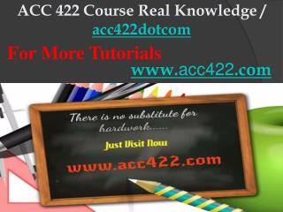 ACC 422 Course Real Knowledge / acc422dotcom