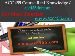 ACC 455 Course Real Knowledge / acc455dotcom