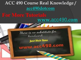 ACC 490 Course Real Knowledge / acc490dotcom