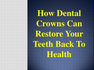 How Dental Crowns can Restore your Teeth Back to Health