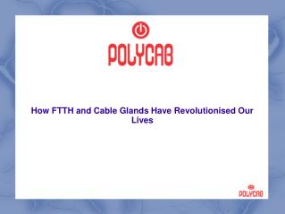 How FTTH and Cable Glands Have Revolutionised Our Lives