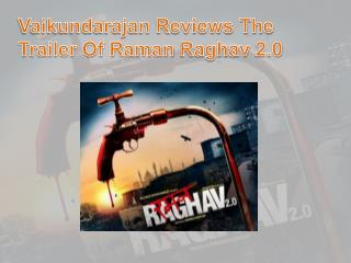 Vaikundarajan Reviews The Trailer Of Raman Raghav 2.0