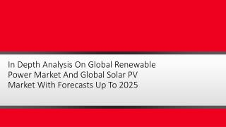 In Depth Analysis On Global Renewable Power Market And Global Solar PV Market With Forecasts Up To 2025