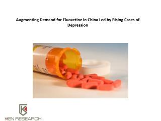 Augmenting Demand for Fluoxetine in China Led by Rising Cases of Depression : Ken Research