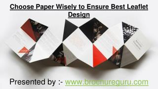 Choose Paper wisely to ensure best leaflet design