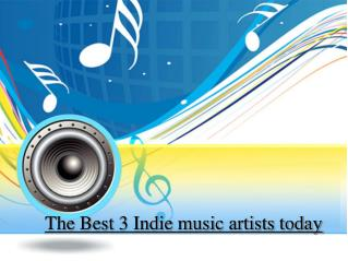The Best 3 Indie music artists today