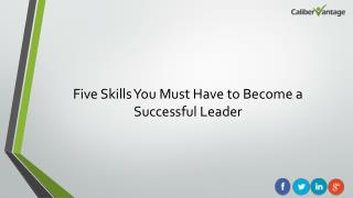 5 Skills You Must Have to Become a Successful Leader