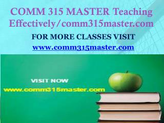 COMM 315 MASTER Teaching Effectively/comm315master.com