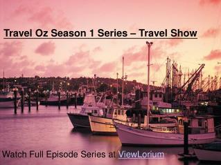 "Watch Travel Oz Season 1 ""Episode 1 to 10"""