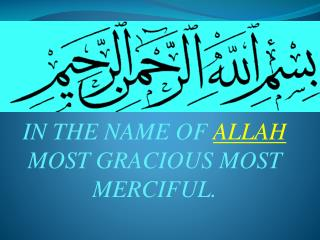 IN THE NAME OF ALLAH MOST GRACIOUS MOST MERCIFUL.