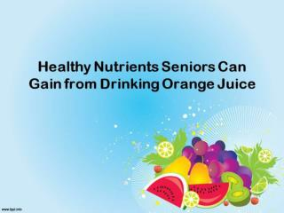 Important Nutrients Orange Juice Provides the Elderly