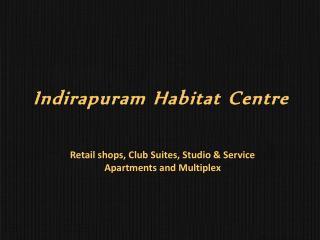 Indirapuram Habitat Centre – Shops | Club Suite | Studio Apt - 9555133505