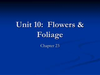 Unit 10:  Flowers  Foliage