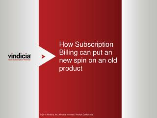 How Subscription Billing Can Put A New Spin On An Old Product