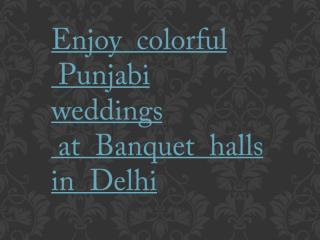 Enjoy colorful Punjabi weddings at Banquet halls in Delhi