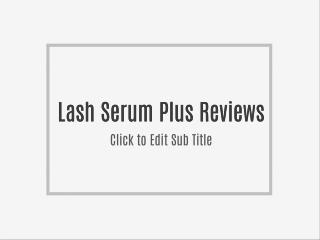 http://www.encantereviews.com/lash-serum-plus-reviews/