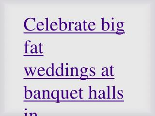 Celebrate big fat weddings at banquet halls in bangalore
