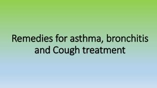 Remedies for asthma, bronchitis and Cough treatment