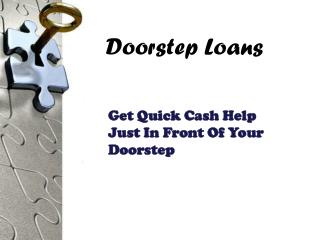 Doorstep Loans- One Of The Most Simple Way To Get A Loan