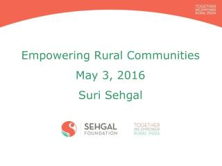 Empowering Rural Communities May 3, 2016 Suri Sehgal