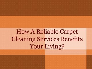 How A Reliable Carpet Cleaning Services Benefits Your Living?