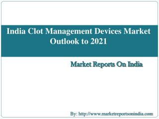 India Clot Management Devices Market Outlook to 2021