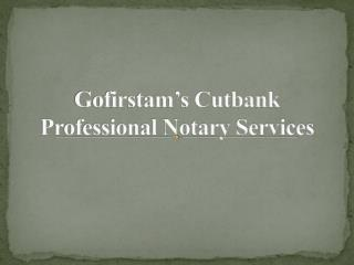 Gofirstam's Cutbank professional notary services