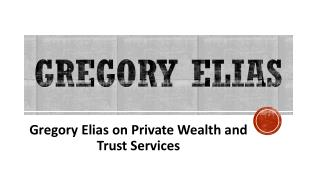 Gregory Elias on Private Wealth and Trust Services