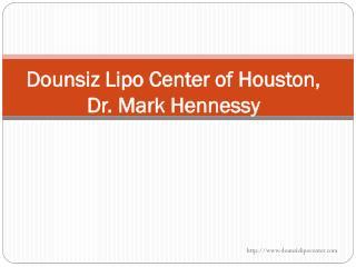 Dounsiz lipo center of houston, Dr Mark Hennessy