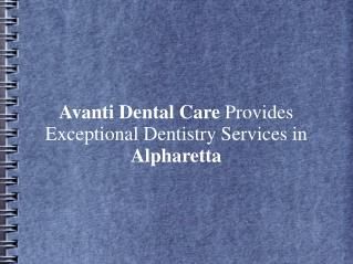 Avanti Dental Care Provides Exceptional Dentistry Services in Alpharetta