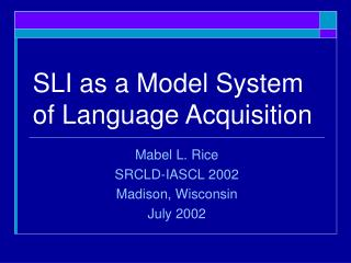 SLI as a Model System of Language Acquisition