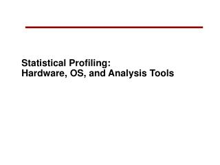Statistical Profiling:  Hardware, OS, and Analysis Tools