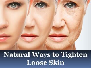 Advanced Dermatology Reviews - Natural Ways to Tighten Loose Skin