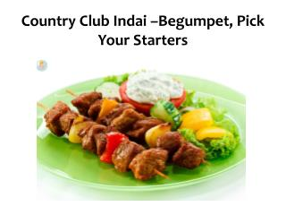 Country Club Indai –Begumpet, Pick Your Starters